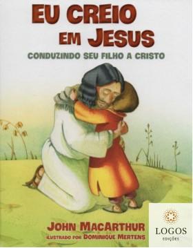 Eu creio em Jesus - conduzindo seu filho a Cristo. 9788571670440. John MacArthur