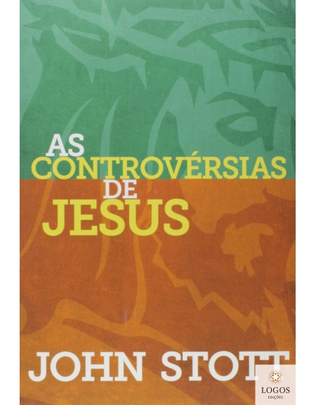 As controvérsias de Jesus. 9788577791224. John Stott
