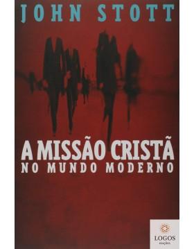 A missão cristã no mundo moderno. 9788577790395. John Stott