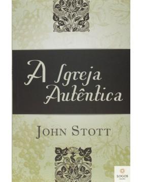 A Igreja autêntica. 9788577791019. John Stott