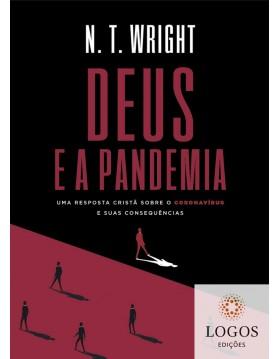 Deus e a pandemia - uma resposta cristã sobre o coronavírus e as suas consequências. 9786556890487. N.T. Wright. covid-19