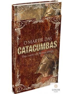 O mártir das catacumbas. 9781680434781