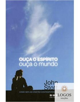 Ouça o Espírito, ouça o mundo - como ser um cristão contemporâneo. 9788570550651. John Stott