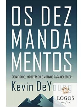 Os dez mandamentos - significado, importância e motivos para obedecer. 9786586136210. kevin DeYoung