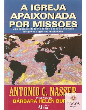 A Igreja apaixonada por missões. 0000000001565. Antonio C. Nasser