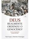 Deus realmente ordenou o genocídio? 9786586136319. Paul Copan. Matthew Flannagan