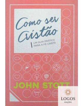 Como ser cristão - um guia prático para a fé cristã. 9788578391584. John Stott