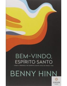 Bem-vindo Espírito Santo - como a presença do Espírito Santo atua em nossa vida. 9788578602598. Benny Hinn