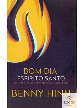 Bom dia, Espírito Santo - a busca de um relacionamento profundo com o pai e o filho. 9788578602956. Benny Hinn