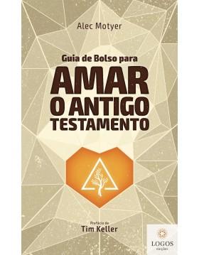 Guia de bolso para amar o Antigo Testamento. J. Alec Motyer