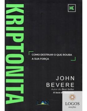 Kriptonita - como descobrir o que rouba a sua força. 9788559290172. John Bevere