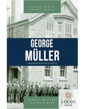George Müller - o guardião dos órfãos de Bristol - série heróis cristãos ontem & hoje. 9788580380606. Geoff Benge. Janet Benge