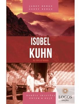 Isobel Kuhn - no topo do mundo - série heróis cristãos ontem & hoje. 9788580380866. Geoff Benge. Janet Benge