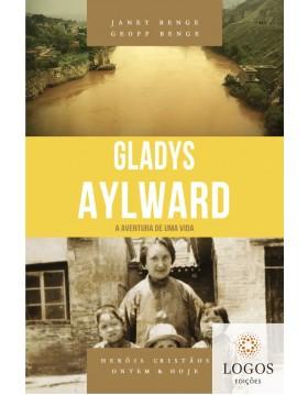 Gladys Aylward - a aventura de uma vida - série heróis cristãos ontem & hoje. 9788580380873. Geoff Benge. Janet Benge