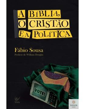 A Bíblia, cristão e a política.  9786555840100. Fábio Sousa