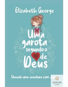 Uma garota segundo o coração de Deus - vivendo uma aventura com Jesus. 7908234003954. Elizabeth George