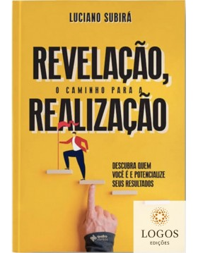 Revelação, o caminho para a realização - descubra quem você é e potencialize seus resultados. 9786586261820. Luciano Subirá