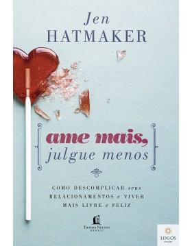 Ame mais, julgue menos - como descomplicar seus relacionamentos e viver mais livre e feliz. 9788578608484. Jen Hatmaker