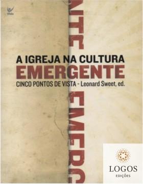 A Igreja na cultura emergente - cinco pontos de vista. 9788538301097. Leonard Sweet