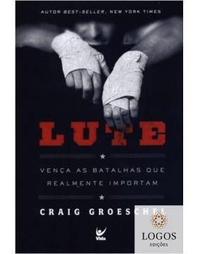 Lute - vença as lutas que realmente importam. 9788538303169. Craig Groeschel