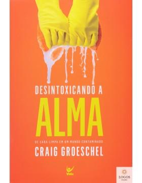 Desintoxicando a alma - de cara limpa em um mundo contaminado. 9788538302827. Craig Groeschel