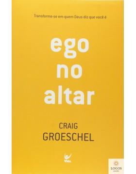 Ego no altar. 9788538302995. Craig Groeschel