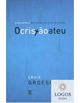 O cristão ateu - crendo em Deus, mas vivendo como se ele não existisse. 9788538302384. Craig Groeschel