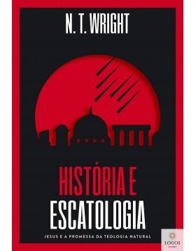 História e escatologia - Jesus e a promessa da teologia natural. 9786556891965. N.T. Wright
