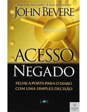 Acesso negado - feche a porta para o diabo com uma simples decisão. 9788599858431. John Bevere
