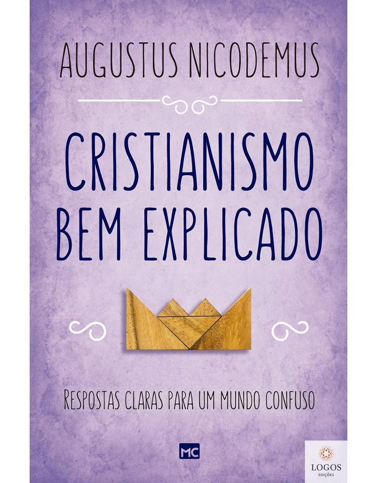 Cristianismo bem explicado - respostas claras para um mundo confuso. 9786586027402. Augustus Nicodemos