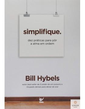 Simplifique - dez práticas para pôr a vida em ordem. 9788538303084. Bill Hybells