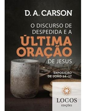 O discurso de despedida e a última oração de Jesus. 9788527508902. D.A. Carson