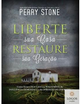 Liberte sua casa, restaure sua geração. 9788581580234. Perry Stone