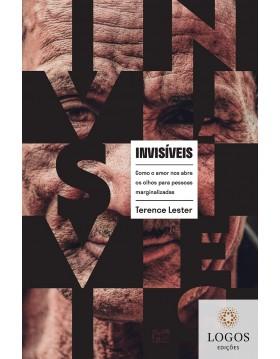 Invisíveis - como o amor nos abre os olhos para pessoas marginalizadas. 9786586027860. Terence Lester