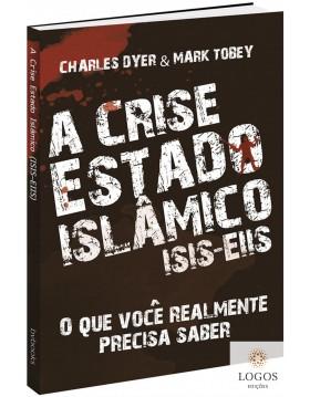 A crise do Estado Islâmico - ISIS-EIIS  - o que você realmente precisa de saber. 9788581581040. Charles Dyer. Mark Tobey