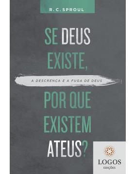 Se Deus existe, por que existem ateus? - a descrença e a fuga de Deus. 9786586136852. R.C. Sproul
