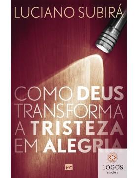Como Deus transforma a tristeza em alegria. 9786586027754. Luciano Subirá