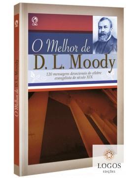 O melhor de D.L. Moody - 120 mensagens devocionais do célebre evangelista do século XIX. 7898203067448. D.L. Moody