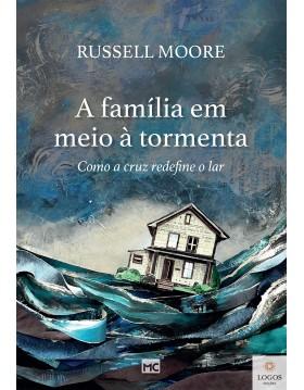 A família em meio à tormenta - como a cruz redefine o lar. 9788543304748. Russell Moore