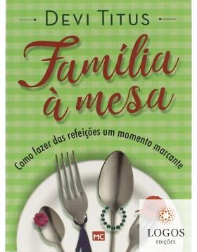 Família à mesa - como fazer das refeições um momento marcante. 9788543302232. Devi Titus