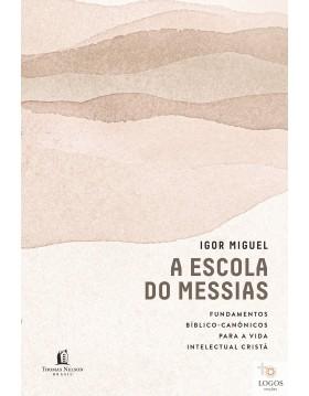A escola do Messias - fundamentos bíblico-canónicos para a vida intelectual cristã. 9786556891927. Igor Miguel