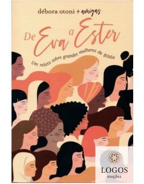 De Eva a Ester - um relato sobre grandes mulheres da Bíblia. 9786556890234. Débora Otoni