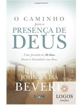 O caminho para a presença de Deus - uma jornada de 40 dias rumo à intimidade com Deus. 9788559290110. John Bevere. Lisa Bevere