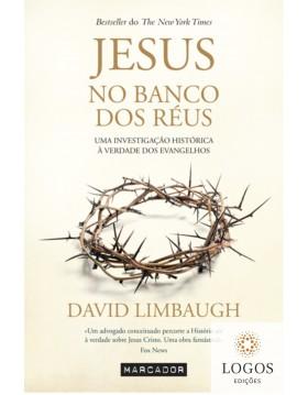 Jesus no banco dos réus - uma investigação histórica à verdade dos evangelhos. 9789897541827. David Limbaugh