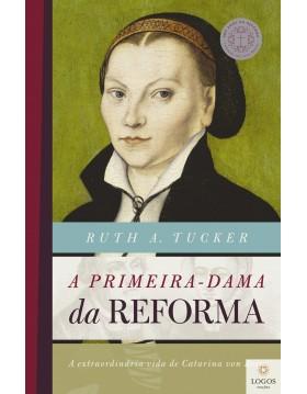A primeira dama da reforma - a extraordinária vida de Catarina von Bora. 9788578603700. Ruth Tucker